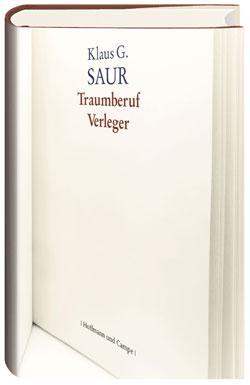 Klaus G. Saur: Traumberuf Verleger