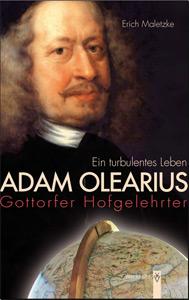 Erich Maletzke: Adam Olearius – Gottorfer Hofgelehrter; ein turbulentes Leben