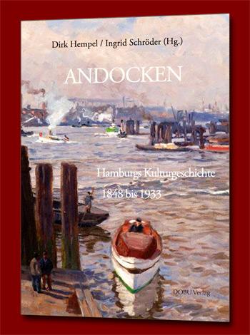 Andocken. Hamburgs Kulturgeschichte 1848 bis 1933