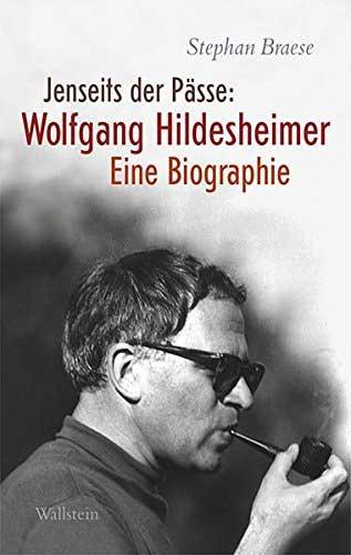 Jenseits der Pässe: Wolfgang Hildesheimer - Eine Biographie