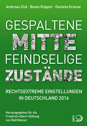 Gespaltene Mitte – Feindselige ZuständeRechtextreme Einstellungen in Deutschland 2016