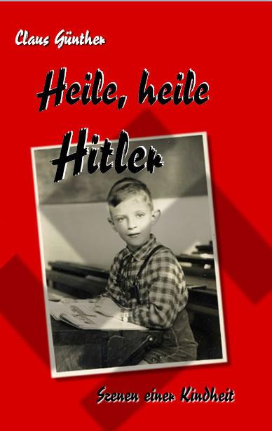 Claus Günther: 'Heile, heile Hitler – Szenen einer Kindheit'