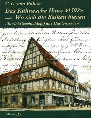 Das Kühnesche Haus *1592* oder Wo sich die Balken biegen - Allerlei Geschichte(n) aus Haldensleben