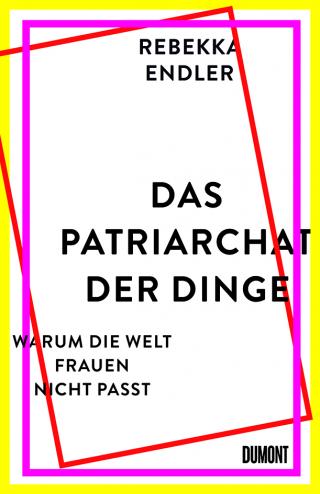 Rebekka Endler: 'Das Patriarchat der Dinge'